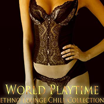World Playtime (Ethno Lounge Chill Collection)