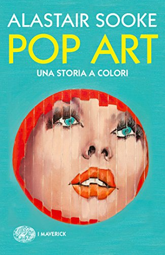 Pop Art: Una storia a colori (Piccola biblioteca Einaudi. I Maverick Vol. 658) (Italian Edition)