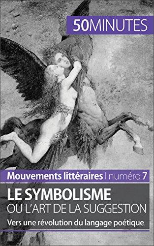 Le symbolisme ou l'art de la suggestion: Vers une révolution du langage poétique (Mouvements littéraires t. 7) (French Edition)