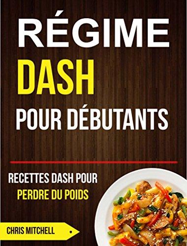 Régime Dash pour Débutants : Recettes Dash pour Perdre du Poids