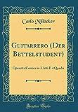 Guitarrero (Der Bettelstudent): Operetta Comica in 3 Atti E 4 Quadri (Classic Reprint)