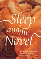 Sleep and the Novel: Fictions of Somnolence from Jane Austen to the Present