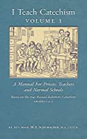 I Teach Catechism: Volume 1: A Manual for Priests, Teachers and Normal Schools