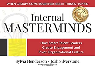 Internal Masterminds: How Smart Talent Leaders Create Engagement and Pivot Organizational Culture