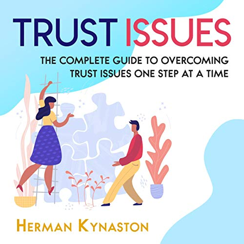 Trust Issues: The Complete Guide to Overcoming Trust Issues One Step at a Time cover art