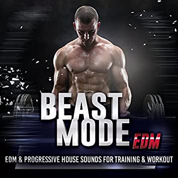 Beast Mode EDM - Edm and amp; Progressive House Sounds For Training and amp; Workout