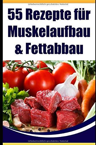 55 Rezepte für schnellen Muskelaufbau & Fettabbau