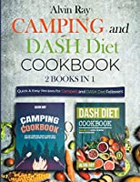 Camping and DASH Diet Cookbook 2 Books in 1: Quick & Easy Recipes for Campers and DASH Diet Followers