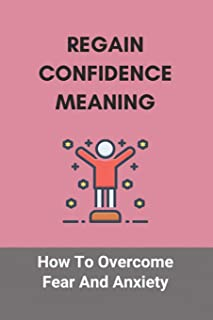Regain Confidence Meaning: How To Overcome Fear And Anxiety: Anxiety Disorder Test