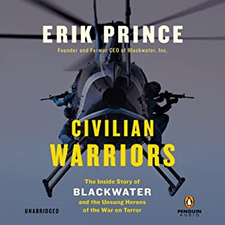 Civilian Warriors     The Inside Story of Blackwater and the Unsung Heroes of the War on Terror              By:                                                                                                                                 Erik Prince                               Narrated by:                                                                                                                                 Jeff Gurner                      Length: 13 hrs and 12 mins     68 ratings     Overall 4.6