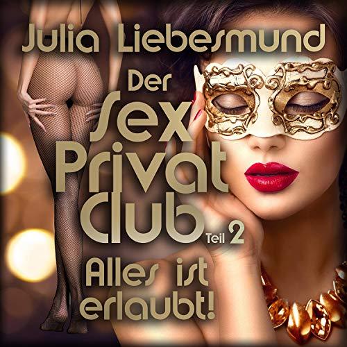 Der Sex Privat Club. Alles ist erlaubt! 2 Titelbild