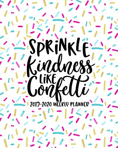 Sprinkle Kindness Like Confetti: 2019-2020 Weekly Planner: July 1, 2019 to June 30, 2020: Weekly & Monthly View Planner, Organizer & Diary: Pink Blue & Yellow Donut Sprinkles 5341
