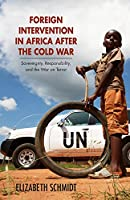 Foreign Intervention in Africa after the Cold War: Sovereignty, Responsibility, and the War on Terror (Ohio University Research in International Studies)