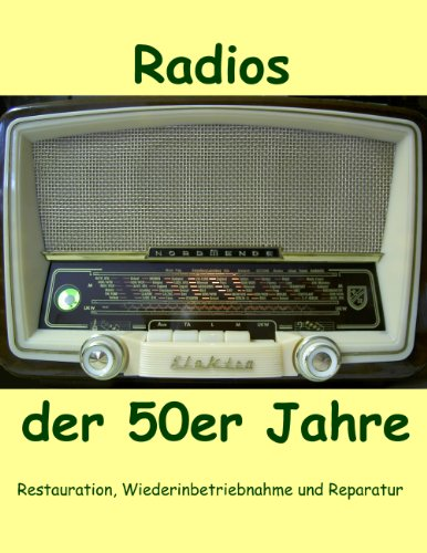 Radios der 50er Jahre: Restauration, Wiederinbetriebnahme und Reparatur