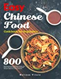 Easy Chinese Food Cookbook for Beginners: 800 Days Simple & Delicious Breakfast, Noodles, Rice, Poultry, Pork, Beef, Seafood, Soup, and Dessert Recipes for Beginners and Advanced Users