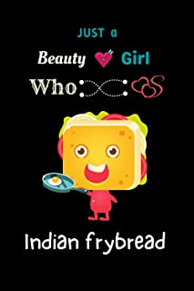 Just a Beauty girl who loves Indian frybread: Indian frybread dairy notebook for kids and Birthday gift lover boys and gir...