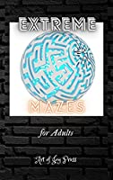 Extreme Mazes for Adults: Stress Relieving Adult Maze Book │ Complex Maze Books for Adults │ Maze Puzzle Book For Adults Anxiety│ Maze Activity Book │80 Fun and Challenging Mazes