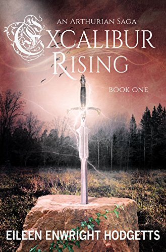 Excalibur Rising: Book One of an Arthurian Saga by [Eileen Enwright Hodgetts]