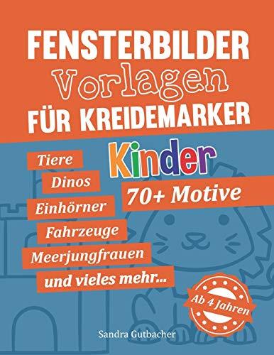 Fensterbilder Vorlagen für Kreidemarker - 70+ Motive - Ab 4 Jahren: Tiere, Dinosaurier, Einhörner, Fahrzeuge, Meerjungfrauen und vieles mehr - Kindgerechte Motive für abwischbare Kreidemarker