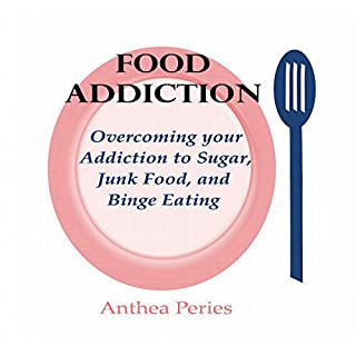 Food Addiction     Overcoming your Addiction to Sugar, Junk Food, and Binge Eating               Written by:                                                                                                                                 Anthea Peries                               Narrated by:                                                                                                                                 Sangita Chauhan                      Length: 32 mins     1 rating     Overall 1.0