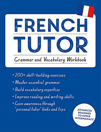 French Tutor: Grammar and Vocabulary Workbook (Learn French with Teach Yourself): Advanced beginner to upper intermediate course (Language Tutors)