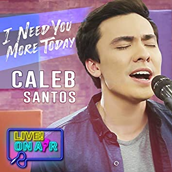 I Need You More Today (Live! On Air)