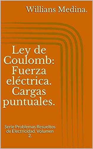 Ley de Coulomb: Fuerza eléctrica. Cargas puntuales.: Serie Problemas Resueltos de Electricidad. Volumen 2.