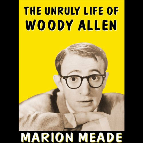 The Unruly Life of Woody Allen audiobook cover art