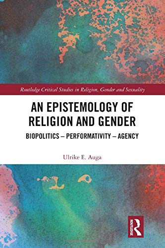 Compare Textbook Prices for An Epistemology of Religion and Gender: Biopolitics, Performativity and Agency Routledge Critical Studies in Religion, Gender and Sexuality 1 Edition ISBN 9780367226176 by Auga, Ulrike E.