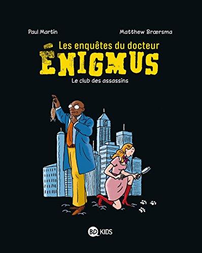Les enquêtes du docteur Énigmus, Tome 01: Le club des assassins