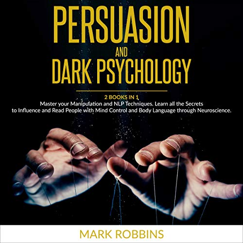 Persuasion and Dark Psychology Audiobook By Mark Robbins cover art