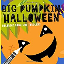Big Pumpkin Halloween: Coloring Book For Toddlers. Cute & Simple Pumpkin Designs For Ages 1-4