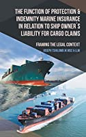 The Function of Protection & Indemnity Marine Insurance in Relation to Ship Owner´s Liability for Cargo Claims: Framing the Legal Context