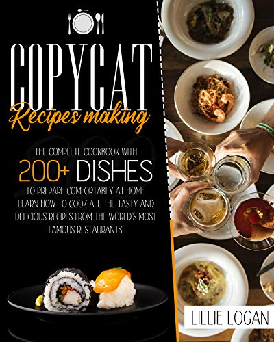 COPYCAT RECIPES MAKING: Learn how to cook all the tasty and delicious recipes from the world's most famous restaurants. The complete cookbook with 200+ dishes to prepare comfortably at home.