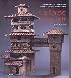 La Chine sous toit - 2000 ans d'architecture à travers les modèles réduits du Musée du Henan