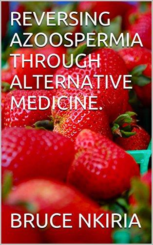 REVERSING AZOOSPERMIA THROUGH ALTERNATIVE MEDICINE.