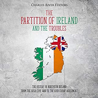 The Partition of Ireland and the Troubles: The History of Northern Ireland from the Irish Civil War to the Good Friday Agreement audiobook cover art