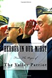 Heroes in Our Midst: From The Pages of The Valley Patriot