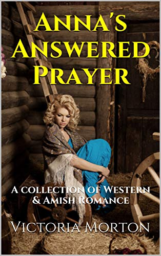 Anna's Answered Prayer: A collection of Western & Amish Romance (English Edition)