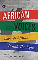 African Voices: Towards African British Theologies