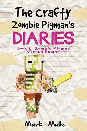 The Crafty Zombie Pigman's Diaries (Book 3): Zombie Pigman versus Humans (An Unofficial Minecraft Book for Kids Ages 9 - 12 (Preteen) (English Edition)