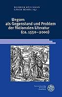 Ungarn Als Gegenstand Und Problem Der Fiktionalen Literatur Ca. 1550-2000 (Beihefte Zum Euphorion)