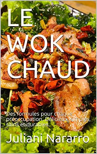 LE WOK CHAUD: Des formules pour chaque préoccupation. Délicieux, simples, sains et durables.