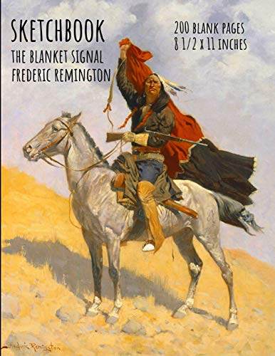 Sketchbook - The Blanket Signal - Frederic Remington: 200 Blank Pages - 8 1/2 x 11 Inches