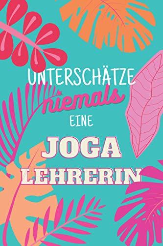 Unterschätze niemals eine Jogalehrerin: Notizbuch inkl. Kalender 2021 | Das perfekte Geschenk für Frauen, die Joga beibringen | Geschenkidee | Geschenke