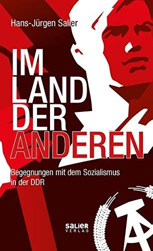 Im Land der Anderen: Begegnungen mit dem Sozialismus in der DDR