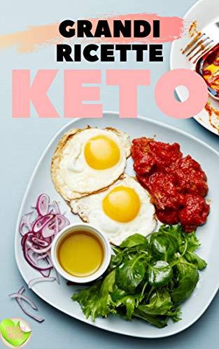 GRANDI RICETTE KETO: Ottime ricette di KETO che hanno un ottimo sapore e sono assolutamente facili da preparare! (Italian Edition)
