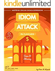 Idiom Attack 2: Time & Money - ESL Flashcards for Doing Business vol. 7: ~ Snag Your First Customer & Use Your Resources Effectively… Master 60+ English ... IELTS, TOEIC (Idiom Attack: ESL Flashcards)