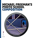 Michael Freeman's Photo School: Composition (English Edition)