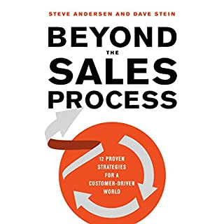 Beyond the Sales Process     12 Proven Strategies for a Customer-Driven World              Written by:                                                                                                                                 Steve Andersen,                                                                                        Dave Stein                               Narrated by:                                                                                                                                 Jeff Cummings                      Length: 8 hrs and 39 mins     1 rating     Overall 3.0
